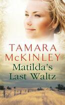 Couverture du livre « Matilda's Last Waltz » de Tamara Mckinley aux éditions Quercus Publishing Digital