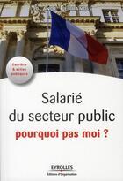 Couverture du livre « Salarié du secteur public ; pourquoi pas moi ? » de Yolande Ferrandis aux éditions Organisation
