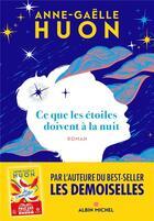 Couverture du livre « Ce que les étoiles doivent à la nuit » de Anne-Gaelle Huon aux éditions Albin Michel