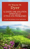 Couverture du livre « Il existe une solution spirituelle à tous vos problèmes » de Wayne W. Dyer aux éditions J'ai Lu