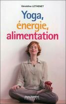 Couverture du livre « Yoga, énergie, alimentation » de Geraldine Lethenet aux éditions Anagramme