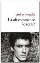 Couverture du livre « Là où commence le secret » de Arthur Loustalot aux éditions Jc Lattes