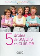 Couverture du livre « 5 drôles de soeurs en cuisine » de Francoise Duhamel et Jacotte Duhamel et Annette Duhamel et Guite Duhamel et Colette Duhamel aux éditions Michel Lafon