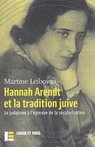 Couverture du livre « Hanna Arendt et la tradition juive ; le judaïsme à l'épreuve de la sécularisation » de Martine Leibovici aux éditions Labor Et Fides