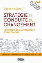 Couverture du livre « Stratégie et conduite du changement ; méthode de management stratégique » de Gilles A. Lechot aux éditions Maxima Laurent Du Mesnil