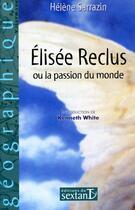 Couverture du livre « Elisée Reclus ; ou la passion du monde » de Helene Sarrazin aux éditions Sextant