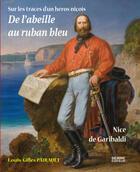 Couverture du livre « De l'abeille au ruban bleu ; sur les traces d'un héros niçois : Nice de Garibaldi » de Louis-Gilles Pairault aux éditions Serre