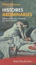 Couverture du livre « Histoires abominables » de Pierre Larousse aux éditions Andre Versaille