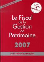 Couverture du livre « Le fiscal de la gestion de patrimoine 2007 » de Seraqui aux éditions Seraqui