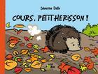 Couverture du livre « Cours, petit hérisson ! » de Severine Dalla aux éditions Vert Pomme