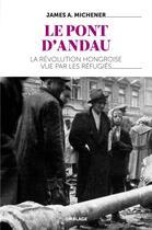 Couverture du livre « Le pont d'Andau ; l'insurrection hongroise de 1956 et les réfugiés de la répression russe » de James Albert Michener aux éditions Omblages