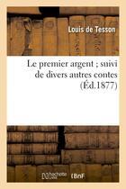 Couverture du livre « Le premier argent suivi de divers autres contes » de Tesson Louis aux éditions Hachette Bnf