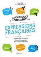 Couverture du livre « Le pourquoi et le comment des expressions françaises » de Delphine Gaston-Sloan aux éditions Larousse