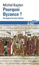 Couverture du livre « Pourquoi Byzance ? un empire de onze siècles » de Michel Kaplan aux éditions Gallimard