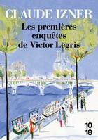 Couverture du livre « Les premières enquêtes de Victor Legris » de Claude Izner aux éditions 10/18