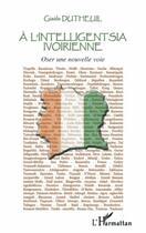 Couverture du livre « à l'intelligentsia ivoirienne ; oser une nouvelle voie » de Gisele Dutheuil aux éditions Harmattan