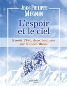 Couverture du livre « L'espoir et le ciel ; 8 août 1786, deux hommes sur le Mont-Blanc » de Jean-Philippe Megnin aux éditions Emmanuel Vandelle