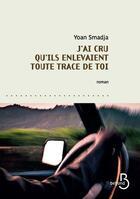 Couverture du livre « J'ai cru qu'ils enlevaient toute trace de toi » de Smadja Yoan aux éditions Belfond