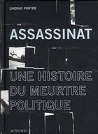 Couverture du livre « Assassinat ; une histoire de meutre politique » de Lindsay Porter aux éditions Actes Sud