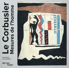 Couverture du livre « Le Corbusier, mesures de l'homme ; album exposition » de Maylis Favre aux éditions Centre Pompidou