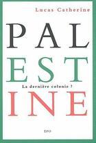 Couverture du livre « Palestine ; la derniere colonie ? » de Lucas Catherine aux éditions Epo