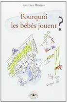 Couverture du livre « Pourquoi les bébés jouent ? » de Laurence Rameau aux éditions Philippe Duval