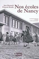 Couverture du livre « Nos écoles de Nancy » de Francois Moulin et Jean Montacie aux éditions Renaudot