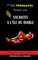 Couverture du livre « Vacances à l'île du diable » de Philippe Aeri aux éditions Des Hibiscus
