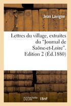 Couverture du livre « Lettres du village, extraites du 'journal de saone-et-loire'. edition 2 » de Jean Lavigne aux éditions Hachette Bnf