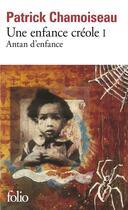 Couverture du livre « Une enfance créole t.1 ; antan d'enfance » de Patrick Chamoiseau aux éditions Gallimard