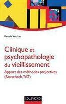 Couverture du livre « Clinique et psychopathologie du vieillissement ; apport des méthodes projectives (Rorschach, TAT) » de Benoit Verdon aux éditions Dunod