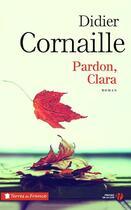Couverture du livre « Pardon, Clara » de Didier Cornaille aux éditions Presses De La Cite