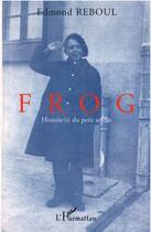 Couverture du livre « Frog ; histoire(s) du petit soldat » de Edmond Reboul aux éditions L'harmattan