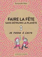 Couverture du livre « Faire la fête sans détruire la planète » de Emmanuelle Vibert aux éditions Actes Sud
