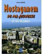Couverture du livre « Mostaganem de ma jeunesse et ses villages » de Louis Abadie aux éditions Gandini Jacques