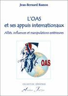 Couverture du livre « L'OAS et ses appuis internationaux ; alliés, influences et manipulations extérieures » de Jean Bernard Ramon aux éditions Atelier Fol'fer