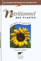 Couverture du livre « Guide Nutritionnel Des Plantes Sauvages Et Cultivees » de Francois Couplan aux éditions Delachaux & Niestle