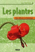 Couverture du livre « Les plantes ; bien débuter en botanique » de Jean-Paul Mandin aux éditions Glenat