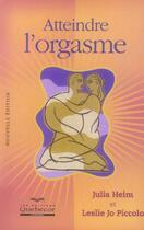 Couverture du livre « Atteindre L'Orgasme » de Julia Heim et Leslie Jo Piccolo aux éditions Quebecor