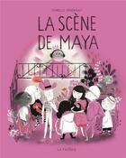 Couverture du livre « La scène de Maya » de Isabelle Arsenault aux éditions La Pasteque