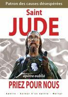 Couverture du livre « Saint Jude, patron des causes désespérées, priez pour nous » de Michel Gurnaud aux éditions Saint Jude