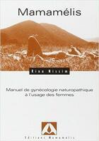 Couverture du livre « Mamamélis ; manuel de gynécologie naturopathique à l'usage des femmes » de Nissim aux éditions Mamamelis