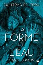 Couverture du livre « La forme de l'eau » de Daniel Kraus et Guillermo Del Toro aux éditions Bragelonne