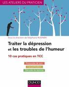 Couverture du livre « Traiter la dépression et les troubles de l'humeur ; 10 cas pratiques en TCC » de Stephane Rusinek aux éditions Dunod