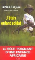 Couverture du livre « J'Etais Enfant Soldat » de Katia Clarens et Lucien Badjoko aux éditions Plon