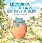 Couverture du livre « Le jour où Loup gris est devenu bleu » de Ronan Badel et Gilles Bizouerne aux éditions Didier Jeunesse