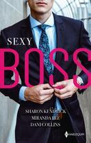 Couverture du livre « Sexy boss ; milliardaire et patron, attirée par son patron, une idylle avec son patron » de Sharon Kendrick et Dani Collins et Miranda Lee aux éditions Harlequin