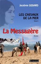 Couverture du livre « Les chevaux de la mer t.3 ; la messagère » de Jocelyne Godard aux éditions La Bruyere