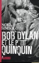 Couverture du livre « Bob Dylan et le p'tit quinquin » de Noel Simsolo aux éditions L'ecailler