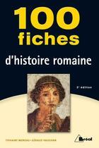 Couverture du livre « 100 fiches d'histoire romaine (2e édition) » de Tiphaine Moreau et Geraud Vaughan aux éditions Breal